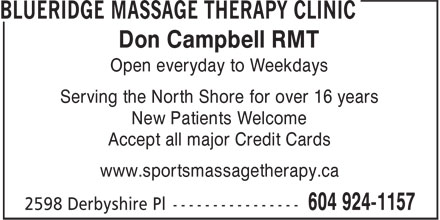 Blueridge Massage Therapy Clinic (604-924-1157) - Annonce illustrée - Don Campbell RMT Open everyday to Weekdays Serving the North Shore for over 16 years New Patients Welcome Accept all major Credit Cards www.sportsmassagetherapy.ca