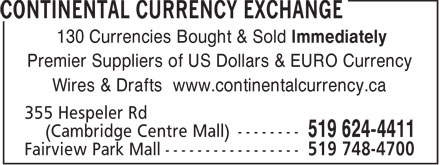 Continental Currency Exchange (519-624-4411) - Display Ad - 130 Currencies Bought & Sold Immediately Premier Suppliers of US Dollars & EURO Currency Wires & Drafts www.continentalcurrency.ca  130 Currencies Bought & Sold Immediately Premier Suppliers of US Dollars & EURO Currency Wires & Drafts www.continentalcurrency.ca
