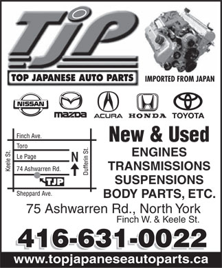 Top Japanese Used & New Auto Parts (416-631-0022) - Annonce illustrée - IMPORTED FROM JAPAN New & Used ENGINES TRANSMISSIONS SUSPENSIONS BODY PARTS, ETC. 75 Ashwarren Rd., North York Finch W. & Keele St. www.topjapaneseautoparts.ca IMPORTED FROM JAPAN New & Used ENGINES TRANSMISSIONS SUSPENSIONS BODY PARTS, ETC. 75 Ashwarren Rd., North York Finch W. & Keele St. www.topjapaneseautoparts.ca