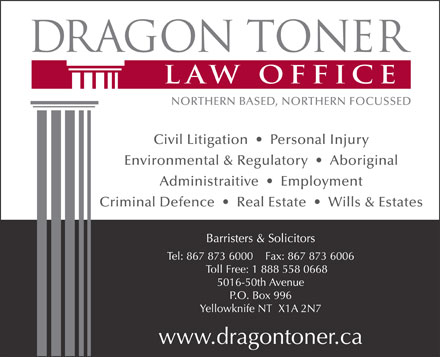 Dragon Toner Law Office (867-873-6000) - Display Ad - Civil Litigation     Personal Injury Environmental & Regulatory     Aboriginal Administraitive     Employment Criminal Defence     Real Estate     Wills & Estates