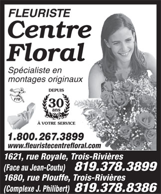 Fleuriste Centre Floral Enr (819-801-1680) - Annonce illustr&eacute;e - FLEURISTE Centre Floral Sp&eacute;cialiste en montages originaux 1.800.267.3899 www.fleuristecentrefloral.com 1621, rue Royale, Trois-Rivi&egrave;res (Face au Jean-Coutu) 1680, rue Plouffe, Trois-Rivi&egrave;res (Complexe J. Philibert)