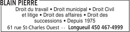 Blain Pierre (450-467-4999) - Annonce illustrée======= - Droit du travail   Droit municipal   Droit Civil et litige   Droit des affaires   Droit des successions   Depuis 1975