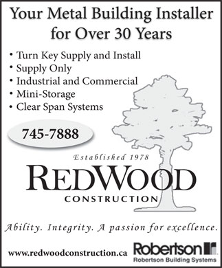 Redwood Construction Ltd (709-745-7888) - Display Ad - Established 1978 REDWOOD CONSTRUCTION Ability. Integrity. A passion for excellence. Established 1978 REDWOOD CONSTRUCTION Ability. Integrity. A passion for excellence.