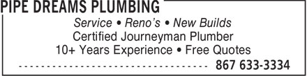 Pipe Dreams Plumbing (867-633-3334) - Display Ad - Service   Reno's   New Builds Certified Journeyman Plumber 10+ Years Experience   Free Quotes
