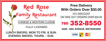 Red Rose Family Restaurant - Annonce illustrée - Free Delivery With Orders Over $30.00 10% DISCOUNT ON TAKE OUT ORDERS OVER $30.00 780 352-8550 LUNCH SMORG. MON TO FRI. & SUN. EVENING SMORG. THURS. - SUN.  Free Delivery With Orders Over $30.00 10% DISCOUNT ON TAKE OUT ORDERS OVER $30.00 780 352-8550 LUNCH SMORG. MON TO FRI. & SUN. EVENING SMORG. THURS. - SUN.