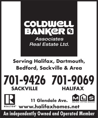 Coldwell Banker Associates Real Estate Ltd (1-888-361-3540) - Display Ad - Associates Real Estate Ltd. Serving Halifax, Dartmouth, Bedford, Sackville & Area 701-9426701-9069 SACKVILLE HALIFAX 11 Glendale Ave. MULTIPLELISTING SERVICE www.halifaxhomes.net An independently Owned and Operated Member