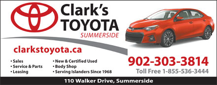 Clark'S Toyota (902-436-5800) - Annonce illustrée - Sales 902-303-3814 Service & Parts Body Shop Leasing Serving Islanders Since 1968 New & Certified Used Toll Free 1-855-536-3444 110 Walker Drive, Summerside Sales New & Certified Used 902-303-3814 Service & Parts Body Shop Leasing Serving Islanders Since 1968 Toll Free 1-855-536-3444 110 Walker Drive, Summerside