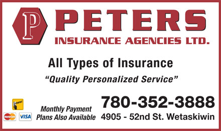 Peters Insurance Agencies Ltd (780-361-1676) - Annonce illustrée - All Types of Insurance Quality Personalized Service 780-352-3888 Monthly Payment 4905 - 52nd St. Wetaskiwin Plans Also Available