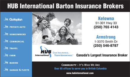 HUB International Barton Insurance Brokers (250-765-4143) - Display Ad - 1-3370 Smith Dr (250) 546-8787 Canada s Largest Insurance Broker Armstrong 1-3370 Smith Dr (250) 546-8787 Canada s Largest Insurance Broker Armstrong