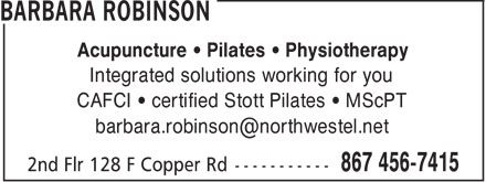 Barbara Robinson Physiotherapist (867-456-7415) - Annonce illustrée - Acupuncture   Pilates   Physiotherapy Integrated solutions working for you CAFCI   certified Stott Pilates   MScPT barbara.robinson@northwestel.net