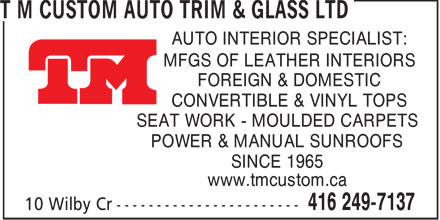 T M Custom Auto Trim & Glass Ltd (416-249-7137) - Display Ad - AUTO INTERIOR SPECIALIST: MFGS OF LEATHER INTERIORS FOREIGN & DOMESTIC CONVERTIBLE & VINYL TOPS SEAT WORK - MOULDED CARPETS POWER & MANUAL SUNROOFS SINCE 1965 www.tmcustom.ca