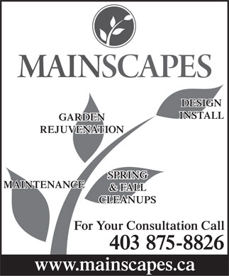 Mainscapes (403-875-8826) - Display Ad - DESIGN INSTALL GARDENDEN REJUVENATION SPRING MAINTENANCE & FALL CLEANUPS For Your Consultation Call 403 875-8826 www.mainscapes.ca DESIGN INSTALL GARDENDEN REJUVENATION SPRING MAINTENANCE & FALL CLEANUPS For Your Consultation Call 403 875-8826 www.mainscapes.ca