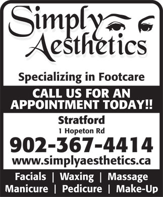 Simply Aesthetics (902-367-4414) - Annonce illustrée - CALL US FOR AN APPOINTMENT TODAY!! Stratford 1 Hopeton Rd 902-367-4414 www.simplyaesthetics.ca Facials Waxing Massage Manicure Pedicure Make-Up Specializing in Footcare Specializing in Footcare CALL US FOR AN APPOINTMENT TODAY!! Stratford 1 Hopeton Rd 902-367-4414 www.simplyaesthetics.ca Facials Waxing Massage Manicure Pedicure Make-Up