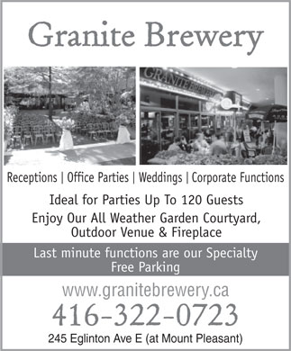 Granite Brewery (416-322-0723) - Display Ad - Granite Brewery Receptions  Office Parties Weddings Corporate Functions Ideal for Parties Up To 120 Guests Enjoy Our All Weather Garden Courtyard, Outdoor Venue & Fireplace Last minute functions are our Specialty Free Parking www.granitebrewery.ca 416-322-0723 245 Eglinton Ave E (at Mount Pleasant)
