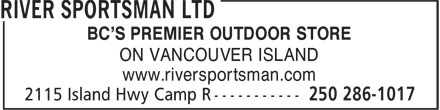 River Sportsman Ltd (250-830-9504) - Annonce illustrée - BC'S PREMIER OUTDOOR STORE ON VANCOUVER ISLAND www.riversportsman.com BC'S PREMIER OUTDOOR STORE ON VANCOUVER ISLAND www.riversportsman.com