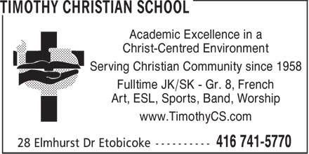 Timothy Christian School (416-741-5770) - Annonce illustrée - Academic Excellence in a Christ-Centred Environment Serving Christian Community since 1958 Fulltime JK/SK - Gr. 8, French Art, ESL, Sports, Band, Worship www.TimothyCS.com