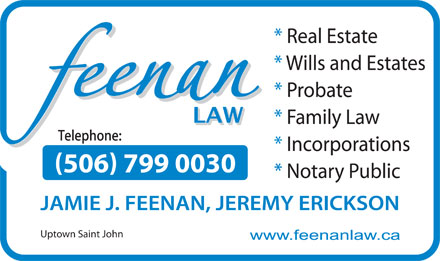 Feenan Law (506-634-0800) - Annonce illustrée - * Real Estate * Wills and Estates * Probate * Family Law * Incorporations 506 799 0030 * Notary Public JAMIE J. FEENAN, JEREMY ERICKSON Uptown Saint John