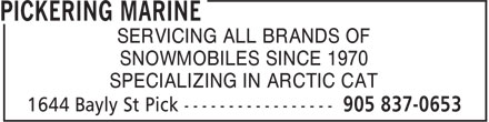 Pickering Marine (905-837-0653) - Display Ad - SERVICING ALL BRANDS OF SNOWMOBILES SINCE 1970 SPECIALIZING IN ARCTIC CAT