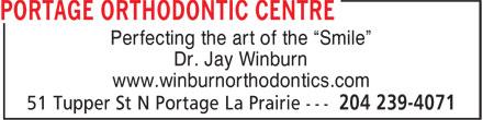 "Portage Orthodontic Centre (204-239-4071) - Annonce illustrée======= - Perfecting the art of the ""Smile"" Dr. Jay Winburn www.winburnorthodontics.com"