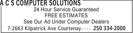 A C S Computer Solutions (250-334-2000) - Display Ad - 24 Hour Service Guaranteed FREE ESTIMATES See Our Ad Under Computer Dealers