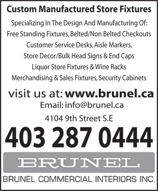 Brunel Commercial Interiors Inc (403-287-0444) - Annonce illustrée - Custom Manufactured Store Fixtures Specializing In The Design And Manufacturing Of: Free Standing Fixtures, Belted/Non Belted Checkouts Customer Service Desks, Aisle Markers, Store Decor/Bulk Head Signs & End Caps Liquor Store Fixtures & Wine Racks Merchandising & Sales Fixtures, Security Cabinets visit us at: www.brunel.ca Email: info@brunel.ca 4104 9th Street S.E 403 287 0444