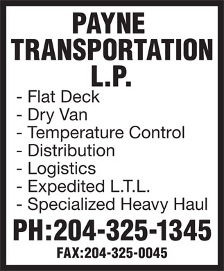 Payne Transportation L P (204-325-1345) - Display Ad - PAYNE TRANSPORTATION L.P. - Flat Deck - Dry Van - Temperature Control - Distribution - Logistics - Expedited L.T.L. - Specialized Heavy Haul PH:204-325-1345 FAX:204-325-0045