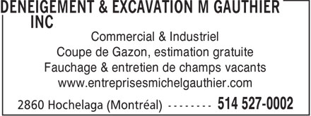 Deneigement &amp; Excavation M Gauthier Inc (514-527-0002) - Annonce illustr&eacute;e - Commercial &amp; Industriel Coupe de Gazon, estimation gratuite Fauchage &amp; entretien de champs vacants www.entreprisesmichelgauthier.com  Commercial &amp; Industriel Coupe de Gazon, estimation gratuite Fauchage &amp; entretien de champs vacants www.entreprisesmichelgauthier.com