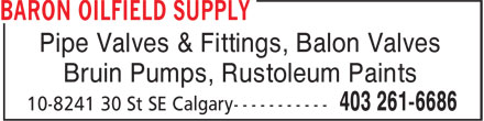 Baron Oilfield Supply Ltd (403-261-6686) - Display Ad - Pipe Valves &amp; Fittings, Balon Valves Bruin Pumps, Rustoleum Paints