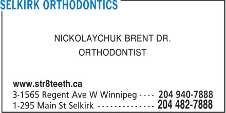 Selkirk Orthodontics (1-866-228-5208) - Annonce illustrée - NICKOLAYCHUK BRENT DR. ORTHODONTIST www.str8teeth.ca  NICKOLAYCHUK BRENT DR. ORTHODONTIST www.str8teeth.ca