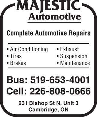 Majestic Automotive (519-653-4001) - Display Ad - Exhaust  Air Conditioning Suspension  Tires Maintenance  Brakes Bus: 519-653-4001 Cell: 226-808-0666 231 Bishop St N, Unit 3 Cambridge, ON Complete Automotive Repairs