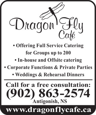 Dragon Fly Cafe (902-863-2574) - Annonce illustrée - Offering Full Service Catering for Groups up to 200 In-house and Offsite catering Corporate Functions & Private Parties Weddings & Rehearsal Dinners Call for a free consultation: (902) 863-2574 Antigonish, NS www.dragonflycafe.ca