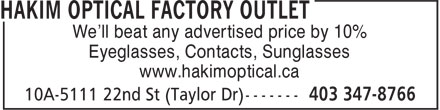 Hakim Optical (403-347-8766) - Display Ad - We'll beat any advertised price by 10% Eyeglasses, Contacts, Sunglasses www.hakimoptical.ca We'll beat any advertised price by 10% Eyeglasses, Contacts, Sunglasses www.hakimoptical.ca