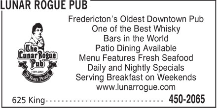 Lunar Rogue Pub (506-450-2065) - Annonce illustrée======= - Fredericton's Oldest Downtown Pub - One of the Best Whisky - Bars in the World - Patio Dining Available - Menu Features Fresh Seafood - Daily and Nightly Specials - Serving Breakfast on Weekends - www.lunarrogue.com