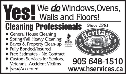 Heritage Household (905-648-1510) - Annonce illustrée - www.hservices.ca Since 1981 General House Cleaning Spring/Fall Heavy Cleaning Eaves & Property Clean-up Fully Bonded/Insured Free Estimates - No Contract Custom Services for Seniors, 905 648-1510 Veterans, Accident Victims Accepted