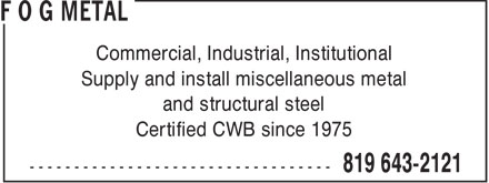 F O G Metal (819-643-2121) - Annonce illustrée - Commercial, Industrial, Institutional Supply and install miscellaneous metal and structural steel Certified CWB since 1975