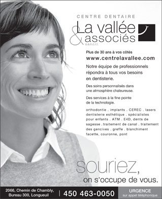 Centre Dentaire La Vallée & Associés sencrl (450-876-1047) - Annonce illustrée - 450 463-0050 2066, Ch. de Chambly, Longueuily, smile, we take care. www.centrelavallee.com