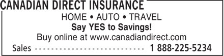 Canadian Direct Insurance (1-888-225-5234) - Display Ad - HOME • AUTO • TRAVEL Say YES to Savings! Buy online at www.canadiandirect.com