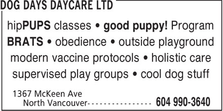 Dog Days Daycare Ltd (604-990-3640) - Display Ad - hipPUPS classes   good puppy! Program BRATS   obedience   outside playground modern vaccine protocols   holistic care supervised play groups   cool dog stuff
