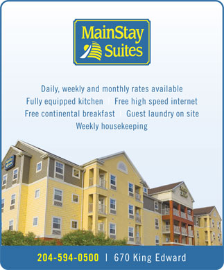 Main Stay Suites (204-594-0500) - Display Ad - Daily, weekly and monthly rates available Fully equipped kitchen Free high speed internet Free continental breakfast Guest laundry on site Weekly housekeeping 204-594-0500 670 King Edward