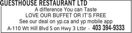 Guesthouse Restaurant Ltd (403-394-9333) - Display Ad - A difference You can Taste LOVE OUR BUFFET OR IT'S FREE See our deal on yp.ca and yp mobile app  A difference You can Taste LOVE OUR BUFFET OR IT'S FREE See our deal on yp.ca and yp mobile app