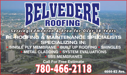 Belvedere Roofing Ltd (780-466-2118) - Annonce illustr&eacute;e - ROOFING Serving Edmonton &amp; Area for Over 38 Years RE-ROOFING &amp; MAINTENANCE SPECIALISTS SPECIALIZING IN: SINGLE PLY MEMBRANE   BUILT UP ROOFING   SHINGLES METAL CLADDING   SYSTEM EVALUATIONS SBS MEMBRANES Call For Free Estimate 780-466-2118 4644-82 Ave.