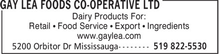 Gay Lea Foods Co-Operative Ltd HD OFF (519-822-5530) - Annonce illustrée - Dairy Products For: Retail • Food Service • Export • Ingredients www.gaylea.com Dairy Products For: Retail • Food Service • Export • Ingredients www.gaylea.com