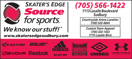 Skater's Edge Source For Sports (705-566-1422) - Display Ad - Countryside Arena Location 705 522-8844 Custom Team Apparel 705 222-1423 1775 Lasalle Blvd. www.skatersedgesudbury.com