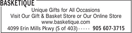 Basketique (905-607-3715) - Display Ad - Unique Gifts for All Occasions Visit Our Gift & Basket Store or Our Online Store www.basketique.com