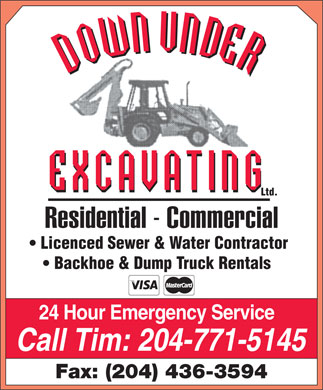 Down Under Excavating Ltd (204-515-1066) - Annonce illustr&eacute;e - Ltd. Residential - Commercial Licenced Sewer &amp; Water Contractor Backhoe &amp; Dump Truck Rentals 24 Hour Emergency Service Call Tim: 204-771-5145 Fax: (204) 436-3594