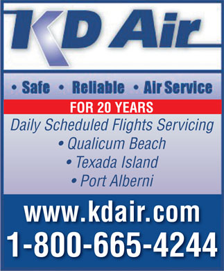 K D Air Corp (1-800-665-4244) - Display Ad - FOR 20 YEARS Daily Scheduled Flights Servicing Qualicum Beach Texada Island Port Alberni www.kdair.com 1-800-665-4244