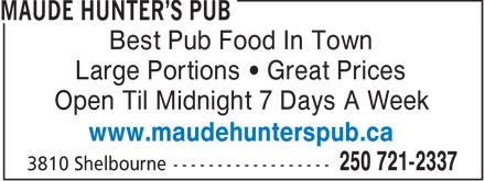 Maude Hunter's Pub (250-721-2337) - Display Ad - Best Pub Food In Town Large Portions   Great Prices Open Til Midnight 7 Days A Week www.maudehunterspub.ca