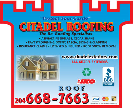 AAA-Citadel Exteriors (204-668-7663) - Annonce illustrée - The Re-Roofing Specialists ASPHALT, FIBERGLASS, CEDAR SHAKE EAVESTROUGHING, SOFFIT, FASCIA, SIDING & CLADDING INSURANCE CLAIMS   LICENSED & INSURED   ROOF SNOW REMOVAL www.citadelexteriors.com AAA-CITADEL EXTERIORS ROOF *some fees or restrictions may apply