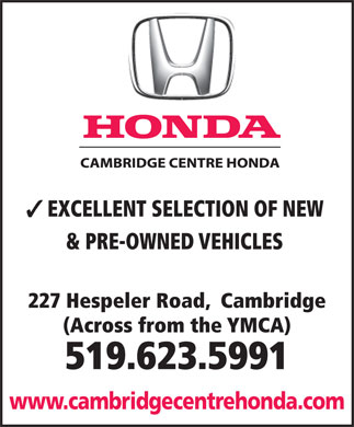 Cambridge Centre Honda (519-623-5991) - Annonce illustrée - EXCELLENT SELECTION OF NEW & PRE-OWNED VEHICLES 227 Hespeler Road,  Cambridge (Across from the YMCA) 519.623.5991 www.cambridgecentrehonda.com
