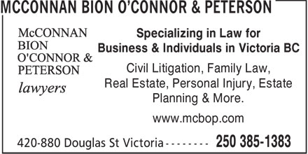 McConnan Bion O'Connor & Peterson (250-385-1383) - Annonce illustrée======= - Specializing in Law for Business & Individuals in Victoria BC Civil Litigation, Family Law, Real Estate, Personal Injury, Estate Planning & More. www.mcbop.com - LAWYERS - CIVIL LITIGATION - FAMILY LAW - REAL ESTATE - ESTATE PLANNING